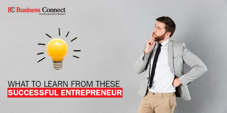 7 Awesome Things You Can Learn From successful Entrepreneurs in 2020 - Business Connect