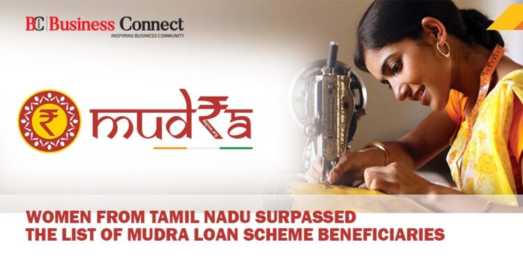 Women from Tamil Nadu Surpassed the List of Mudra Loan Scheme Beneficiaries - Business Connect