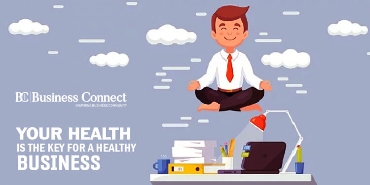 Your Health is the Key for a healthy Business - Business Connect