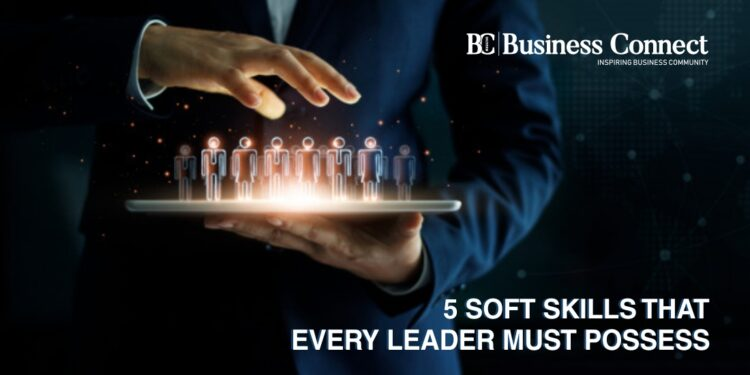 5 Soft Skills That Every Leader Must Possess - Business Connect