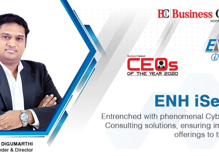 ENH iSecure Entrenched with phenomenal Cybersecurity Consulting solutions ensuring impeccable offerings to the clients - Business Conect