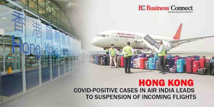 Hong Kong Covid-Positive Cases in Air India Leads to Suspension of Incoming Flights - Business Connect