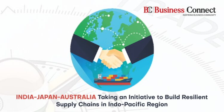 India-Japan-Australia Taking an Initiative to Build Resilient Supply Chains - Business Connect