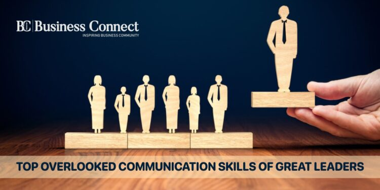 Top Overlooked Communication Skills Of Great Leaders-Business connect