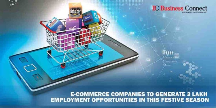 E-coomerce companies to generate 3 lakh employment opportunities in this festive season - Business Connect