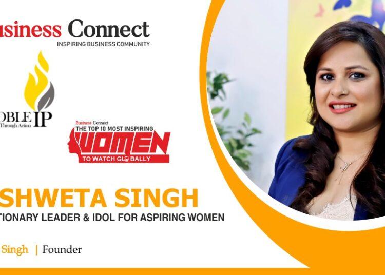 SHWETA SINGH: A REVOLUTIONARY LEADER & IDOL FOR ASPIRING WOMEN