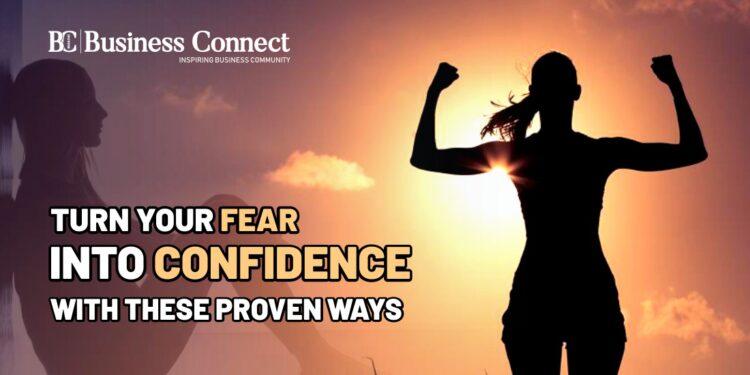 Turn Your Fear Into Confidence With These Proven Ways