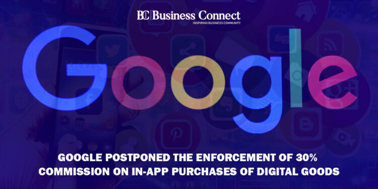 Google Postponed the Enforcement of 30% cummision | Business Connect