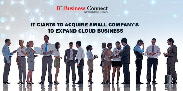 IT Giants To Acquire Small Company's To Expand Cloud Business