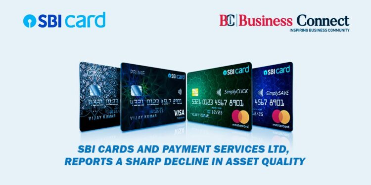 SBI Cards and Payment Services Ltd, Reports a Sharp Decline in Asset Quality