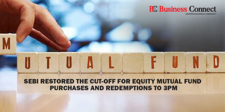 Sebi Restored the Cut-Off for Equity Mutual Fund Purchases and Redemptions to 3 pm