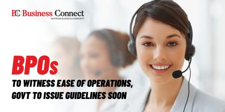 BPOs To Witness Ease Of Operations, Govt To Issue Guidelines Soon