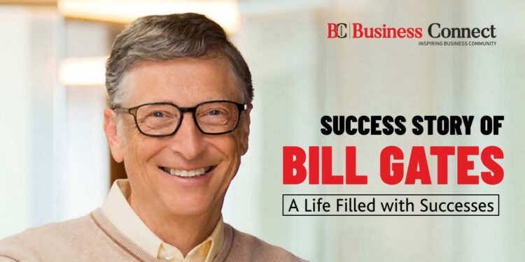 Success Story of Bill Gates – A Life Filled with Successes
