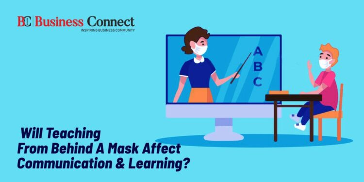 Will Teaching From Behind A Mask Affect Communication & Learning