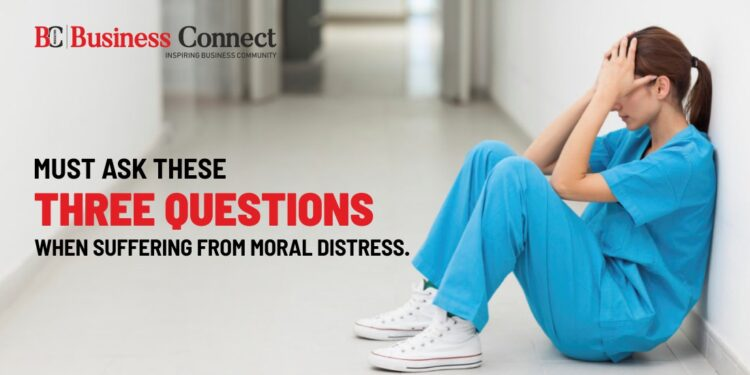 Must Ask These Three Questions When Suffering from Moral Distress