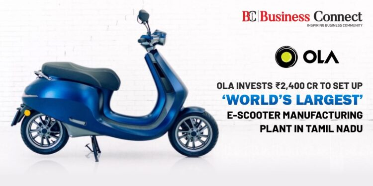 Ola invests ₹2,400 Cr to Set up 'World's Largest' E-Scooter Manufacturing Plant in Tamil Nadu
