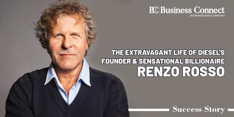 The Extravagant Life Of Diesel's Founder & Sensational Billionaire Renzo Rosso