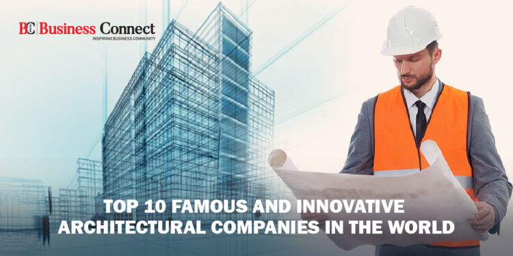 Top 10 Famous and Innovative Architectural Companies in the World.