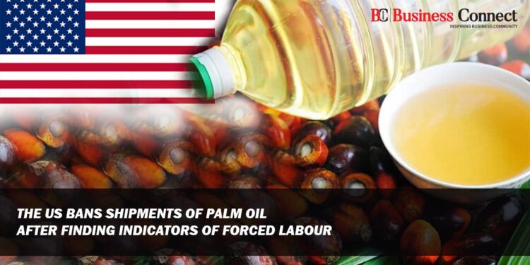 US Bans Shipments of Palm Oil after Finding Indicators of Forced Labour
