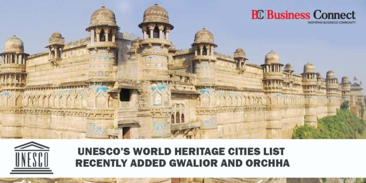 UNESCO Recently Added Gwalior & Orchha to its Heritage List