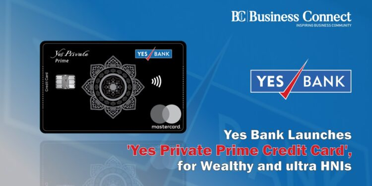 YES BANK Launches 'Yes Private Prime Credit Card', for Affluent and Ultra HNIs.