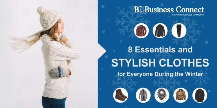 8 Essentials and Stylish Clothes for Everyone in Winter