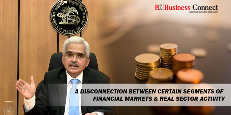A disconnect between Certain Segments of Financial Markets & Real Sector Activity