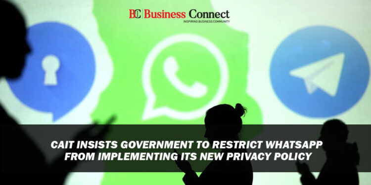 CAIT Insists Government to Restrict WhatsApp from implementing its New Privacy Policy