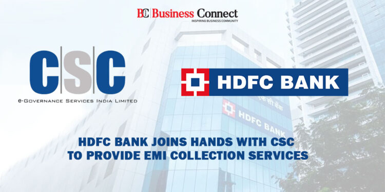 HDFC Bank Joins Hands With CSC To Provide EMI Collection Services