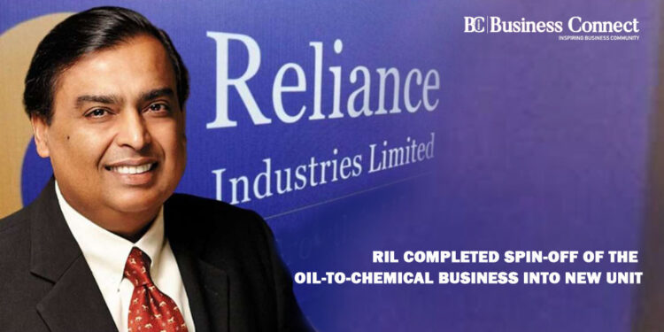 RIL Completed Spin-off of the Oil-to-Chemical Business into New Unit
