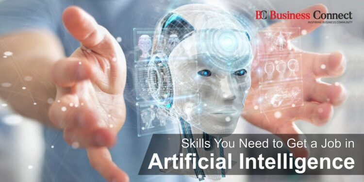 Skills You Need to Get a Job in Artificial Intelligence