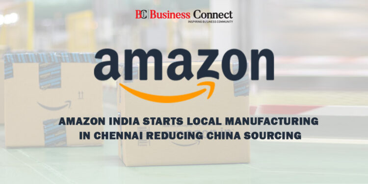 Amazon India Starts Local Manufacturing in Chennai Reducing China Sourcing