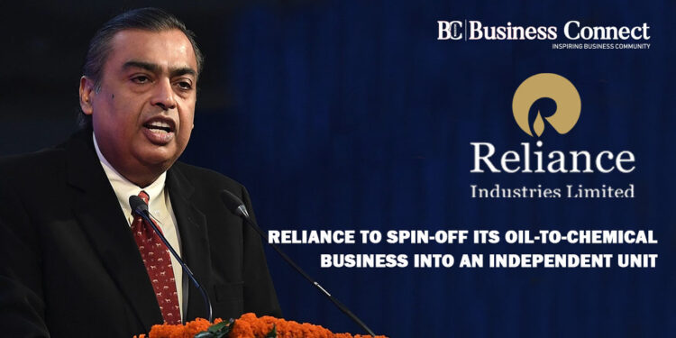 Reliance to Spin-off its Oil-to-Chemical Business into an Independent Unit