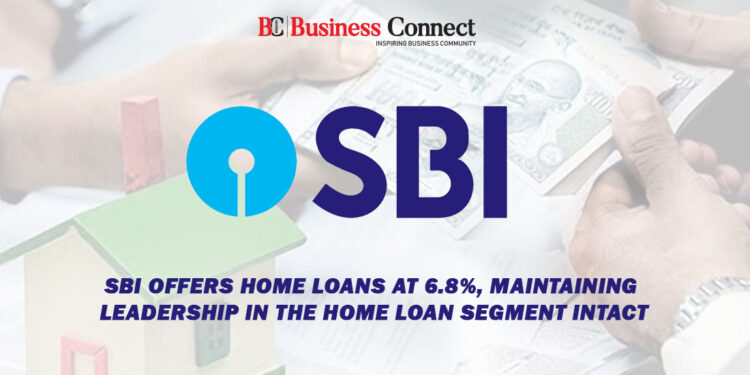 SBI Offers Home Loans at 6.8%, Maintaining Leadership in the Home Loan Segment Intact