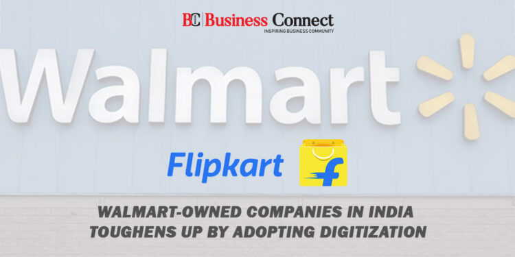 Walmart-Owned Companies in India toughens up by Adopting Digitization