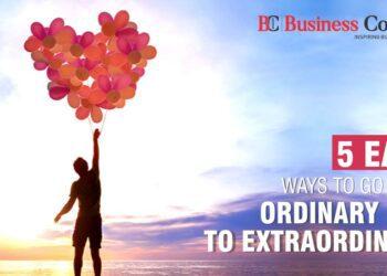 5 Easy Ways to Go from Ordinary Life to Extraordinary.