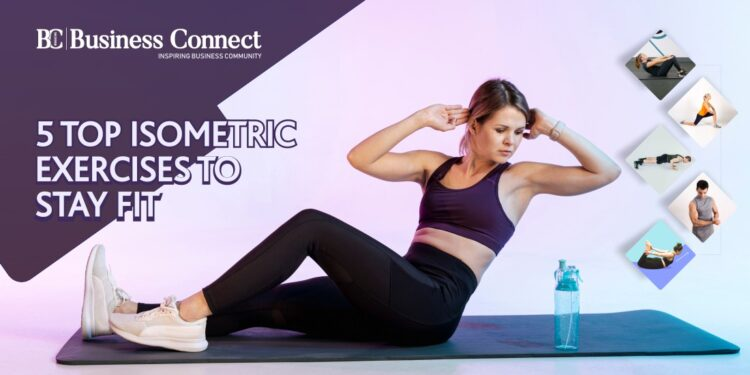 5 TOP ISOMETRIC EXERCISES TO STAY FIT
