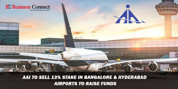 AAI to Sell 13% Stake in Bangalore & Hyderabad Airports to Raise Funds