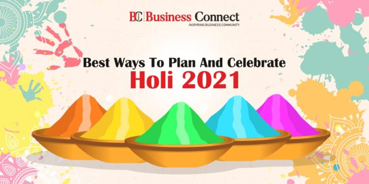 Best Ways to Plan and Celebrate Holi 2021