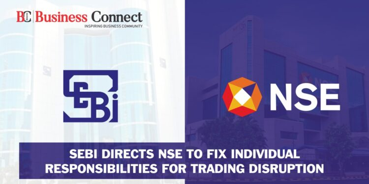 SEBI Directs NSE to Fix Individual Responsibilities for Trading Disruption