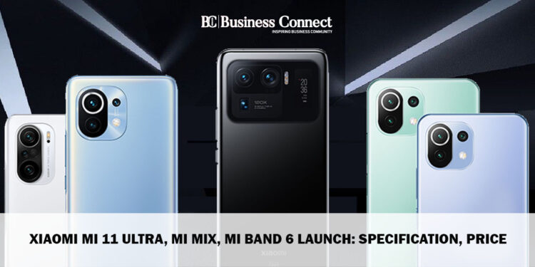 Xiaomi Mi 11 Ultra, Mi Mix, Mi Band 6 launch: specification, price
