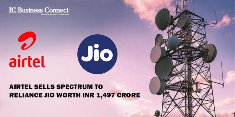 Airtel sells spectrum to Reliance Jio worth INR 1,497 crore