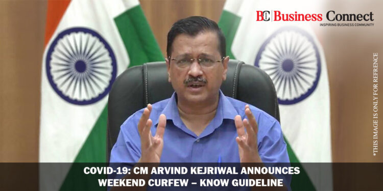 Covid-19: CM Arvind Kejriwal announces weekend curfew – Know Guideline