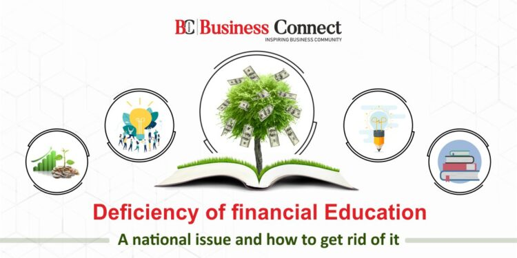 Deficiency Of financial Education – A national issue and how to get rid of it.