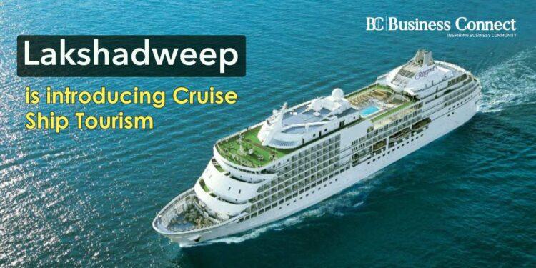 Lakshadweep is introducing Cruise Ship Tourism.