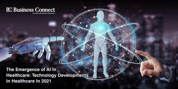 THE EMERGENCE OF AI IN HEALTHCARE TECHNOLOGY DEVELOPMENTS IN HEALTHCARE IN 2021