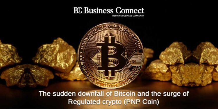The sudden downfall of Bitcoin and the surge of Regulated crypto(PNP Coin)