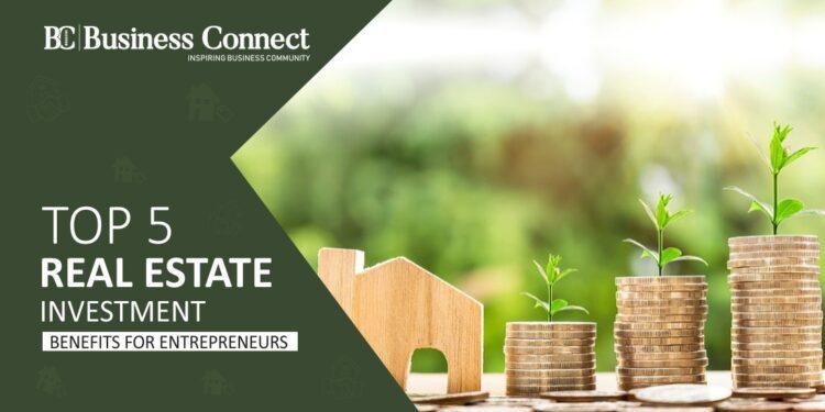 Top 5 Real Estate Investment Benefits for Entrepreneurs