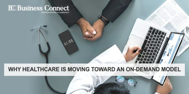 Why Healthcare Is Moving toward an On-demand Model