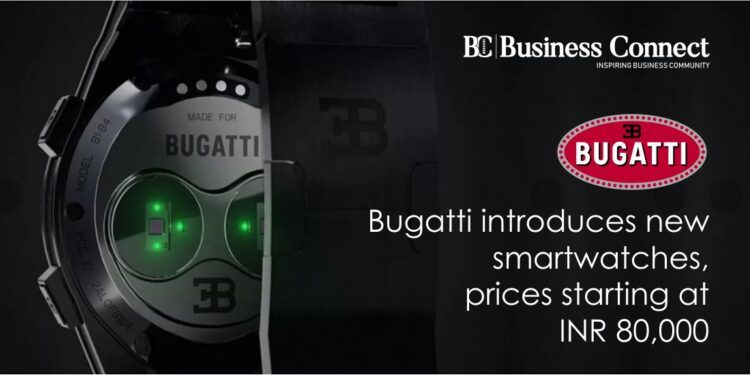 Bugatti introduces new smartwatches, prices starting at INR 80,000